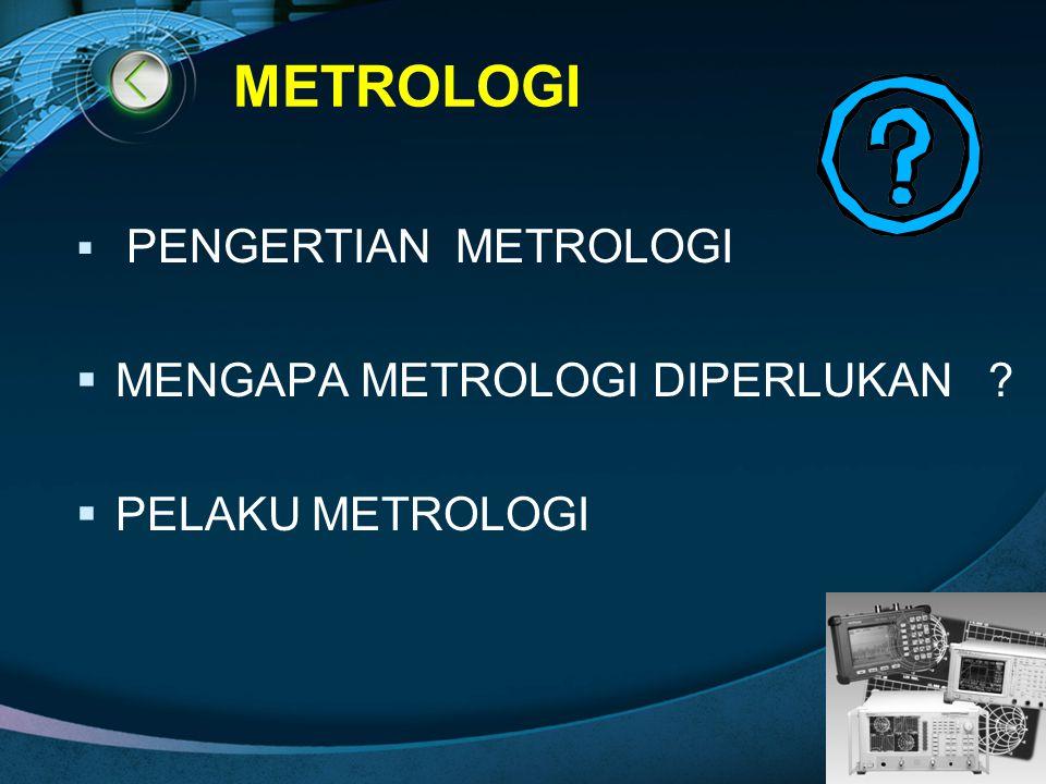 MENGAPA METROLOGI DIPERLUKAN PELAKU METROLOGI
