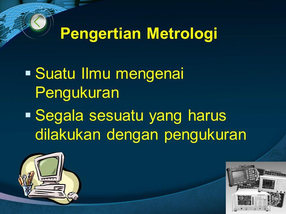 Pengertian Metrologi Suatu Ilmu mengenai Pengukuran.