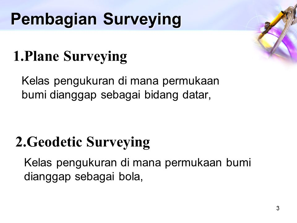 Pembagian Surveying 1.Plane Surveying 2.Geodetic Surveying