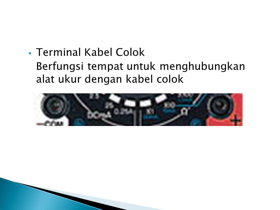 Terminal Kabel Colok Berfungsi tempat untuk menghubungkan alat ukur dengan kabel colok