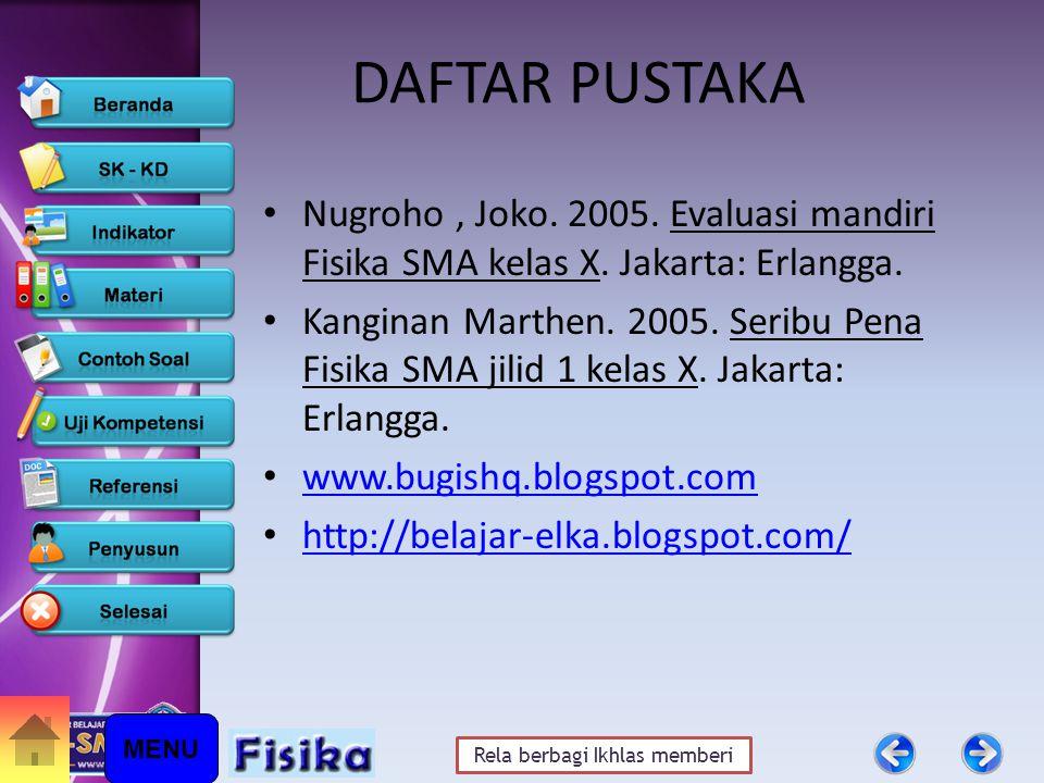 DAFTAR PUSTAKA Nugroho , Joko. 2005. Evaluasi mandiri Fisika SMA kelas X. Jakarta: Erlangga.