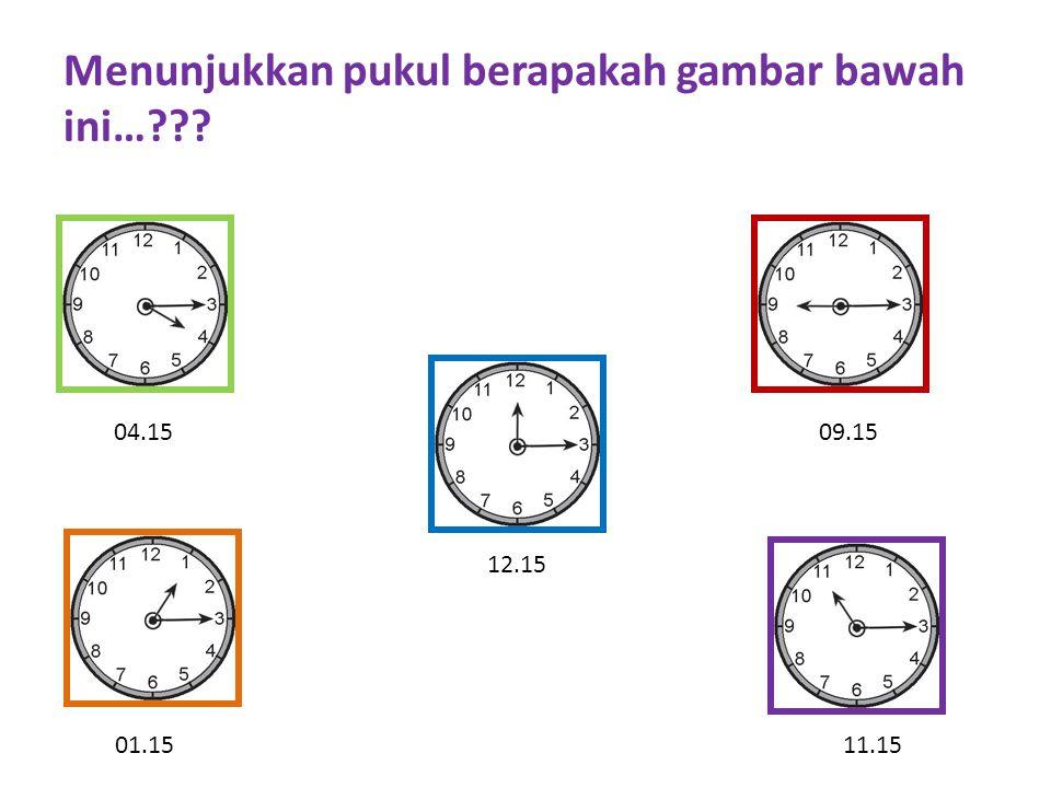 Menunjukkan pukul berapakah gambar bawah ini…