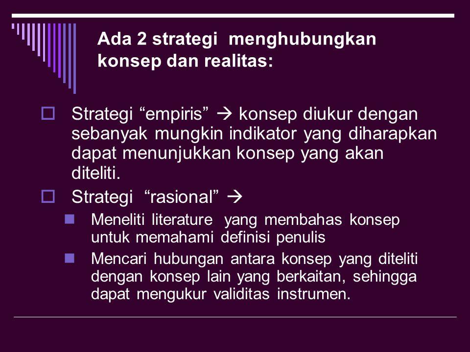Ada 2 strategi menghubungkan konsep dan realitas: