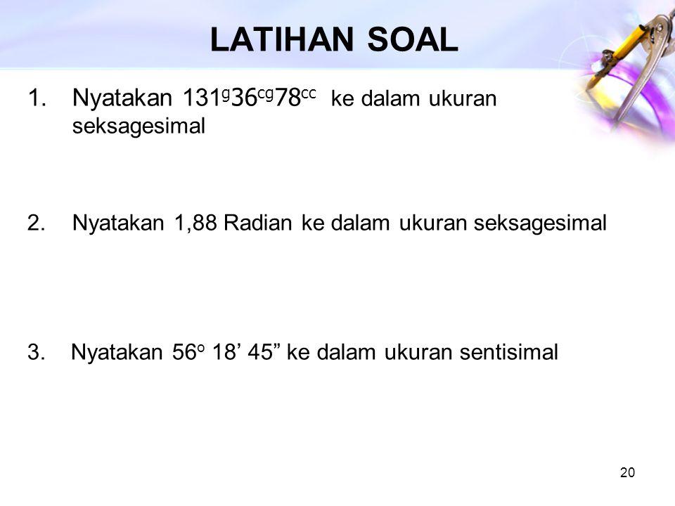 LATIHAN SOAL Nyatakan 131g36cg78cc ke dalam ukuran seksagesimal