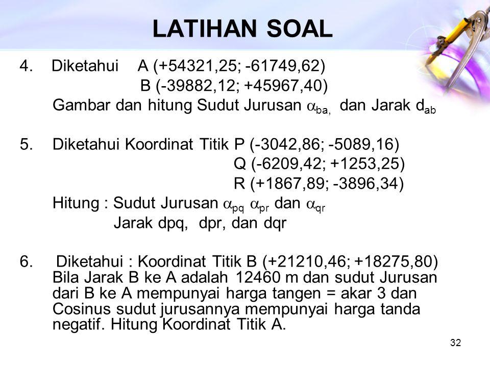 LATIHAN SOAL 4. Diketahui A (+54321,25; -61749,62)