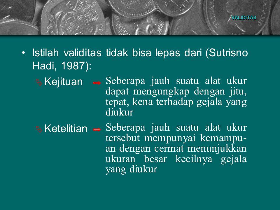 Istilah validitas tidak bisa lepas dari (Sutrisno Hadi, 1987):
