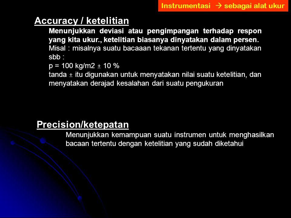 Accuracy / ketelitian Precision/ketepatan