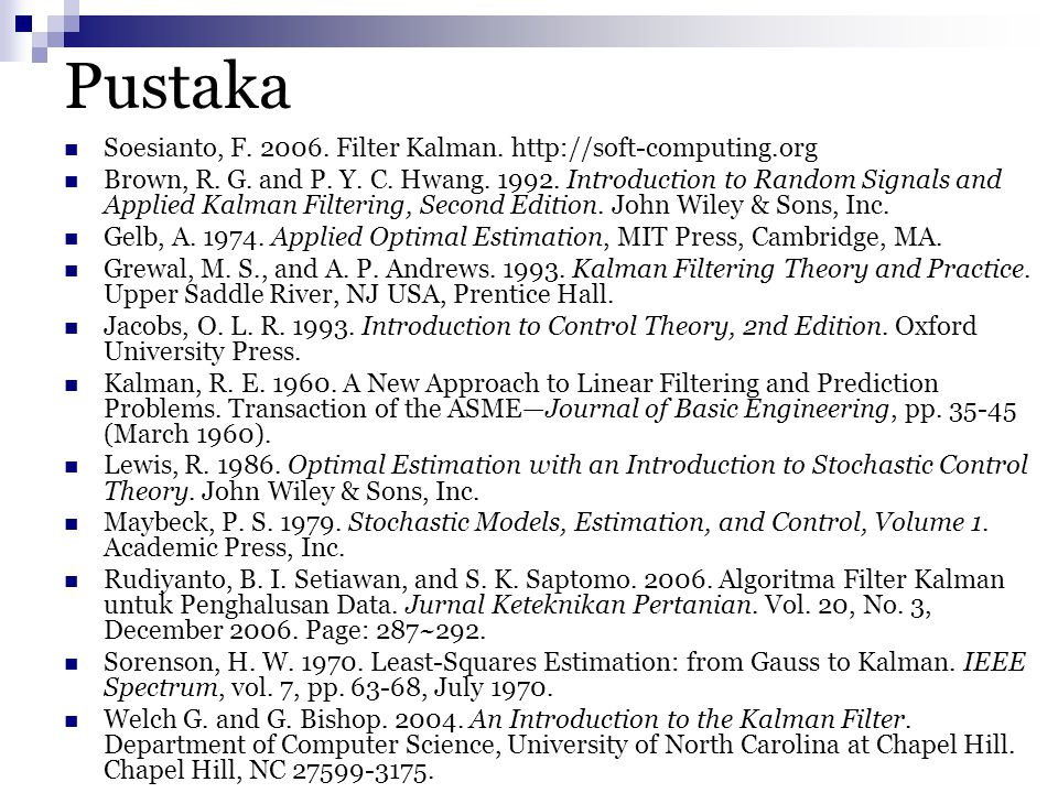 Pustaka Soesianto, F. 2006. Filter Kalman. http://soft-computing.org