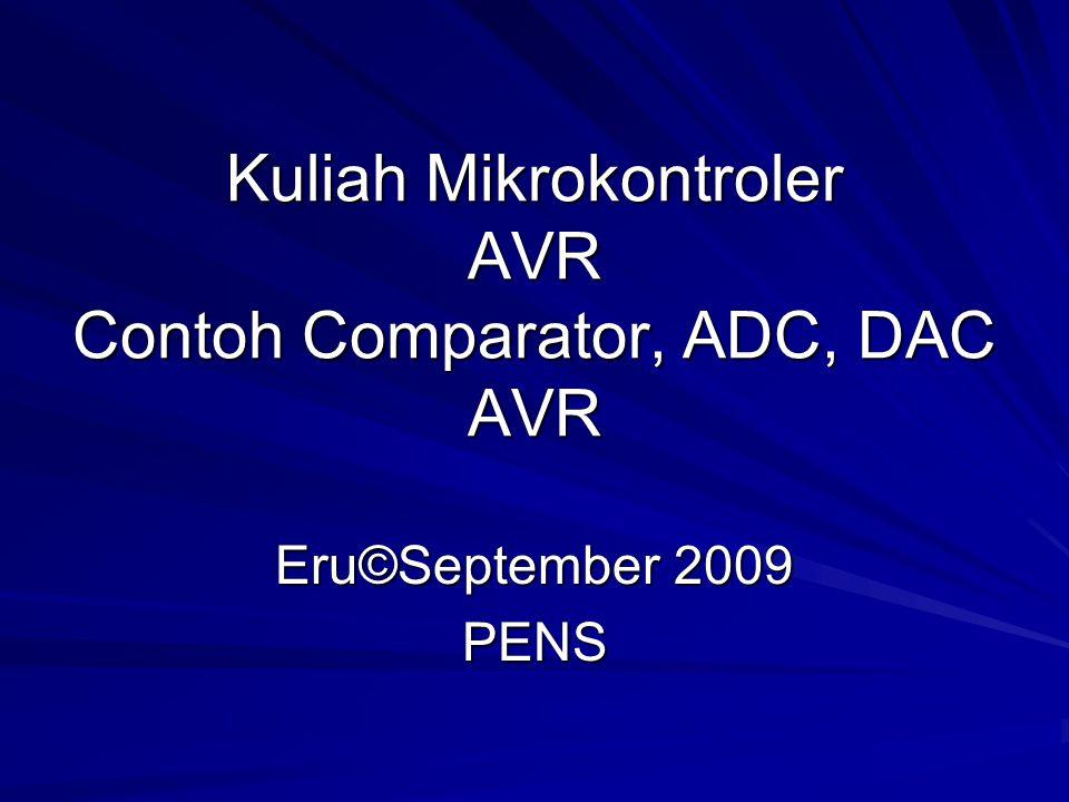 Kuliah Mikrokontroler AVR Contoh Comparator, ADC, DAC AVR