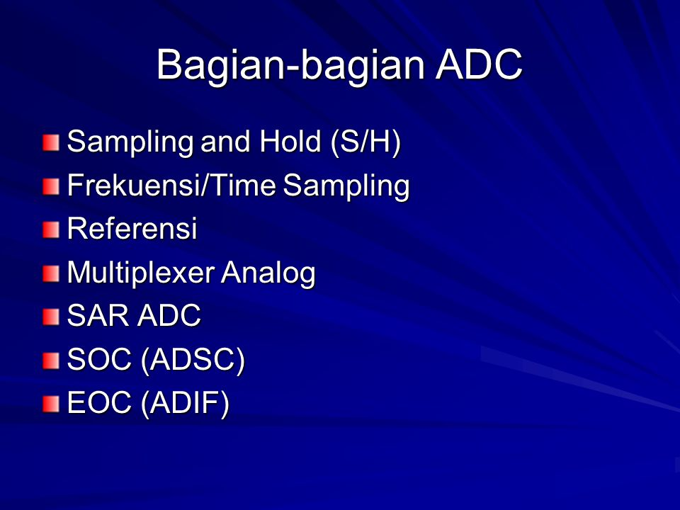 Bagian-bagian ADC Sampling and Hold (S/H) Frekuensi/Time Sampling