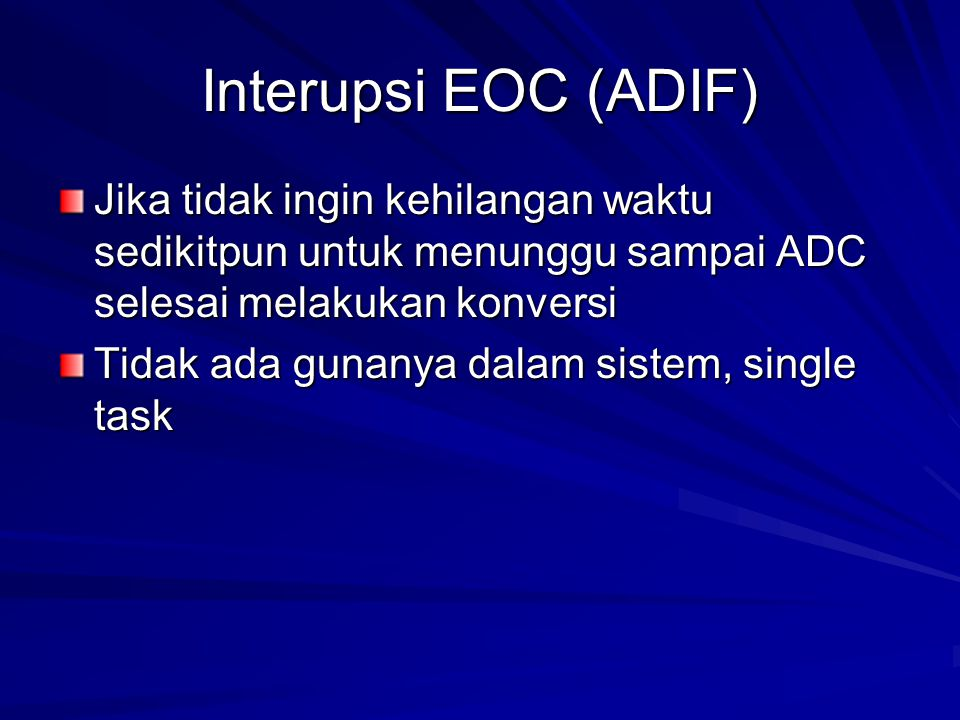Interupsi EOC (ADIF) Jika tidak ingin kehilangan waktu sedikitpun untuk menunggu sampai ADC selesai melakukan konversi.