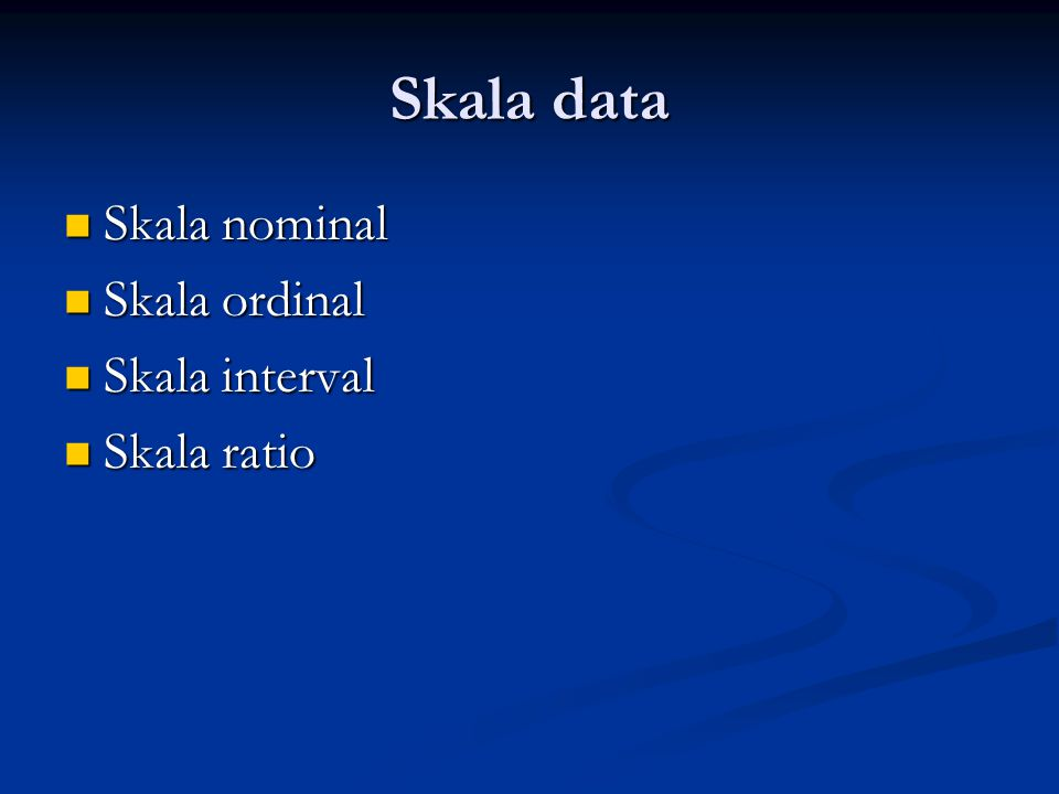 Skala data Skala nominal Skala ordinal Skala interval Skala ratio