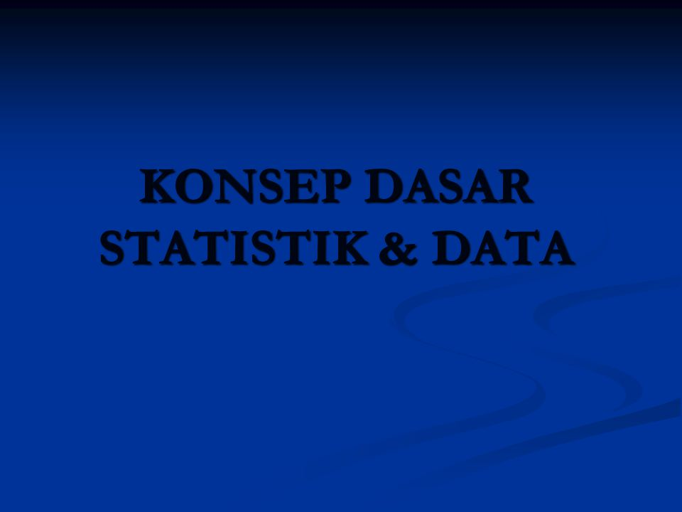 KONSEP DASAR STATISTIK & DATA