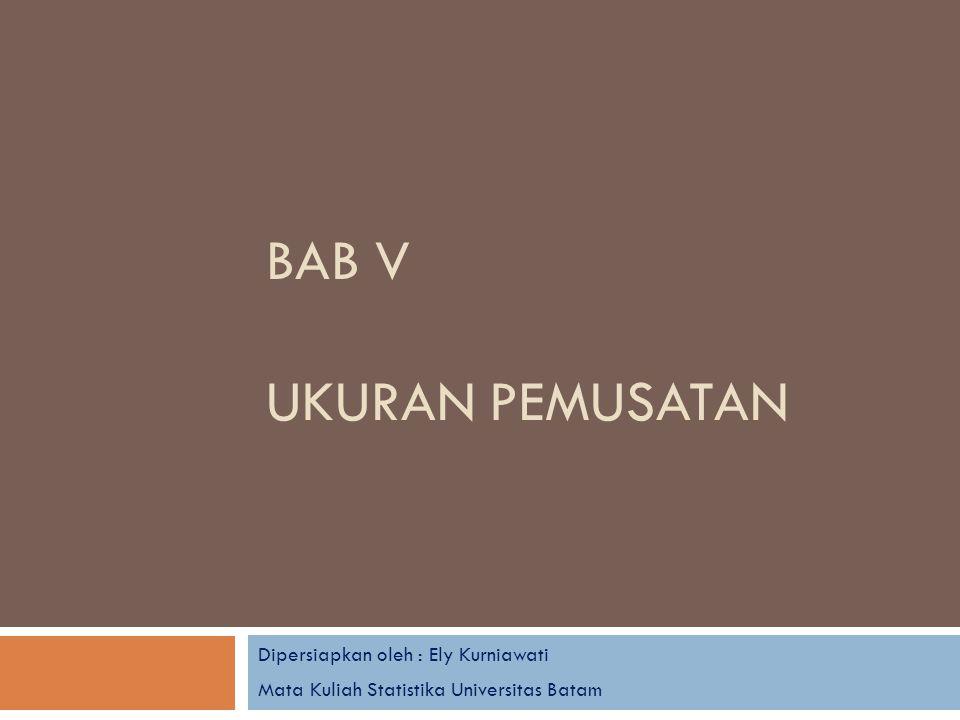 BAB V ukuran pemusatan Dipersiapkan oleh : Ely Kurniawati