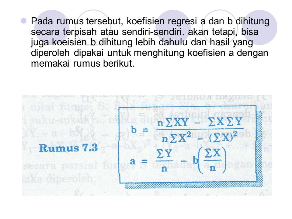 Pada rumus tersebut, koefisien regresi a dan b dihitung secara terpisah atau sendiri-sendiri.