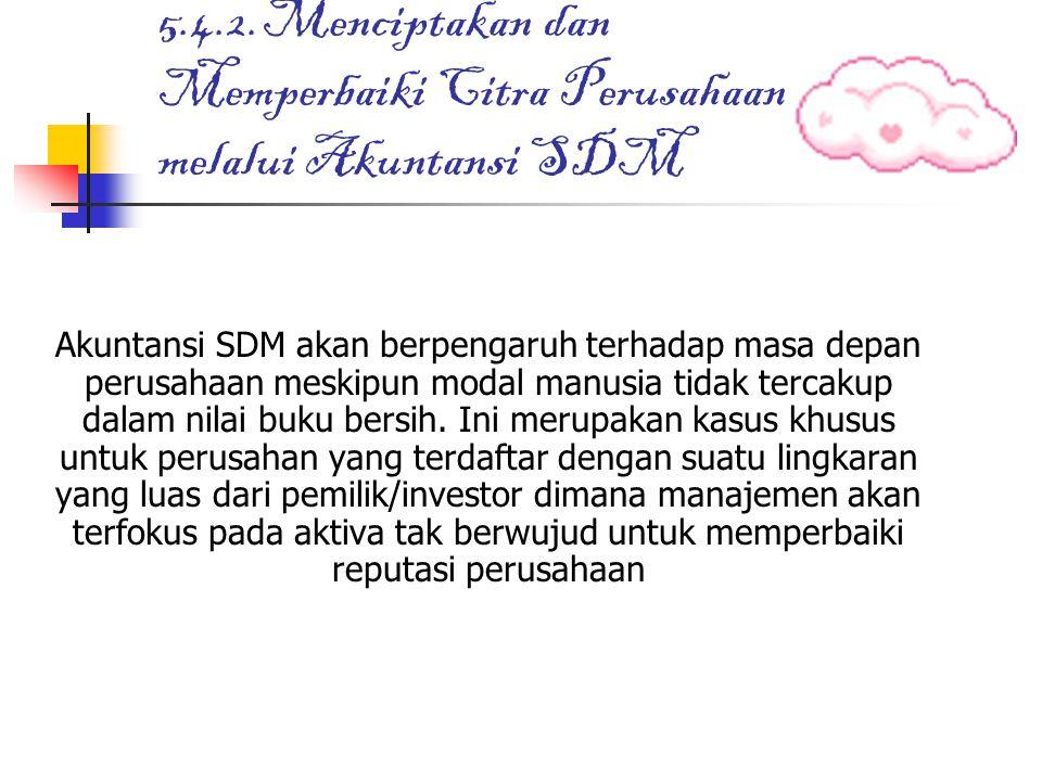 5.4.2. Menciptakan dan Memperbaiki Citra Perusahaan melalui Akuntansi SDM