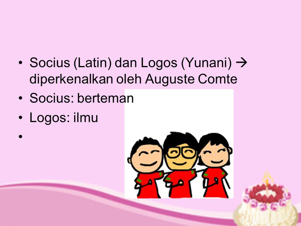 Socius (Latin) dan Logos (Yunani)  diperkenalkan oleh Auguste Comte