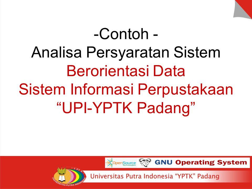 Contoh - Analisa Persyaratan Sistem Berorientasi Data Sistem Informasi Perpustakaan UPI-YPTK Padang
