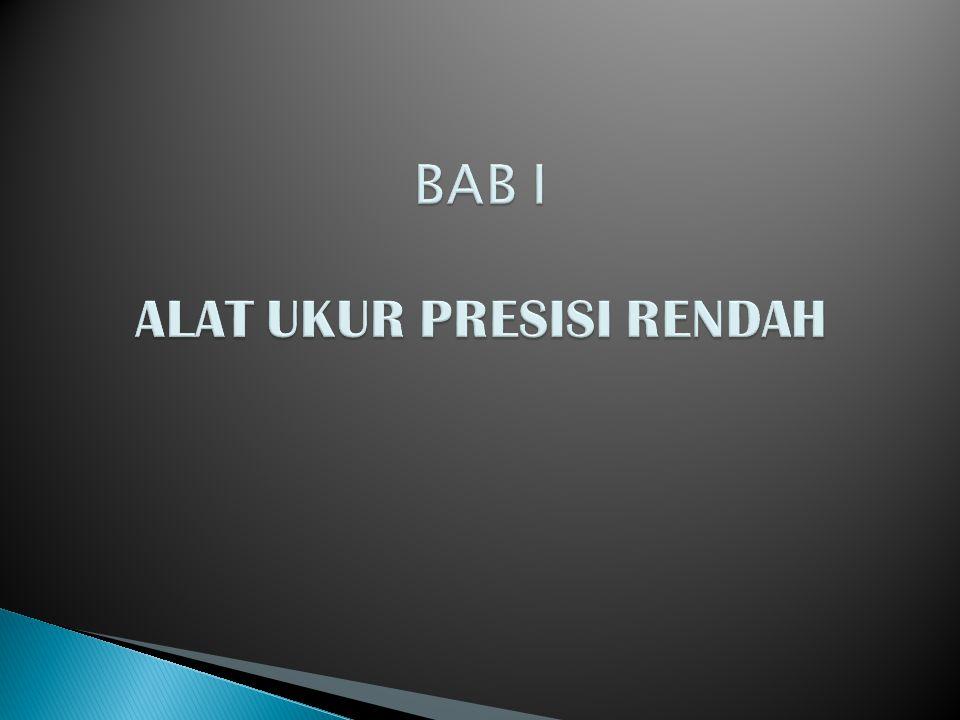 BAB I ALAT UKUR PRESISI RENDAH