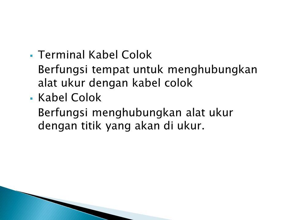 Terminal Kabel Colok Berfungsi tempat untuk menghubungkan alat ukur dengan kabel colok. Kabel Colok.