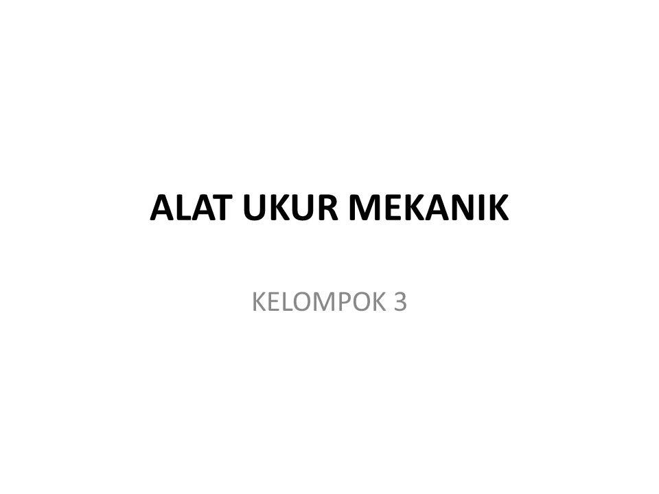 ALAT UKUR MEKANIK KELOMPOK 3