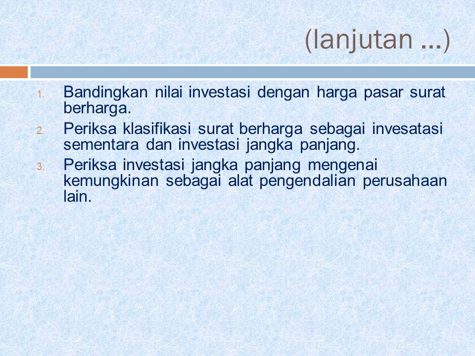 (lanjutan ...) Bandingkan nilai investasi dengan harga pasar surat berharga.