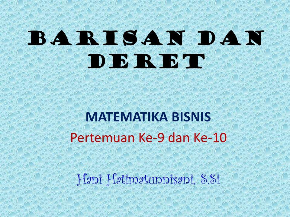 MATEMATIKA BISNIS Pertemuan Ke-9 dan Ke-10 Hani Hatimatunnisani, S.Si