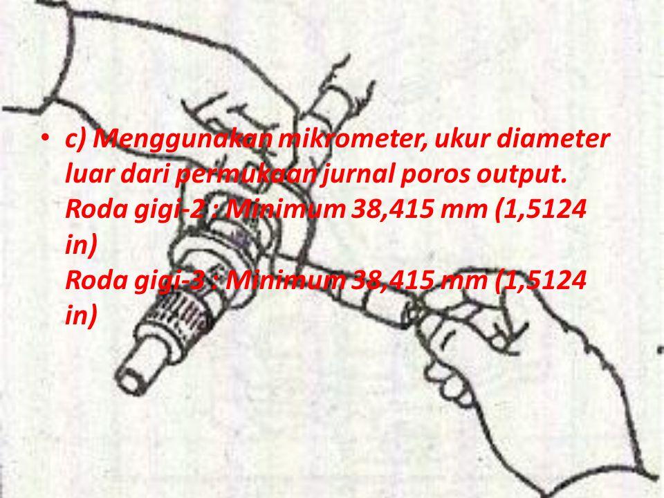 c) Menggunakan mikrometer, ukur diameter luar dari permukaan jurnal poros output.