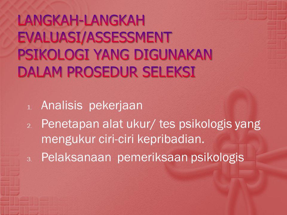 Langkah-langkah evaluasi/assessment psikologi yang digunakan dalam prosedur seleksi