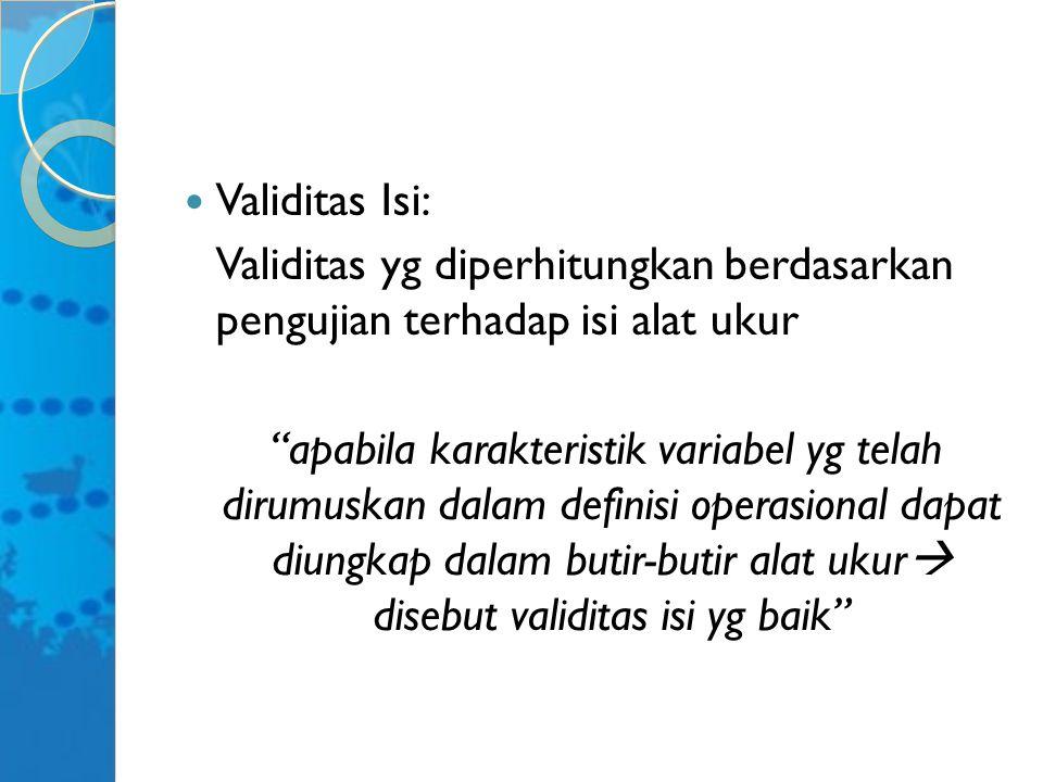 Validitas Isi: Validitas yg diperhitungkan berdasarkan pengujian terhadap isi alat ukur.