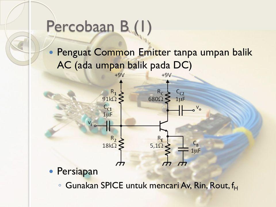 Percobaan B (1) Penguat Common Emitter tanpa umpan balik AC (ada umpan balik pada DC) Persiapan.