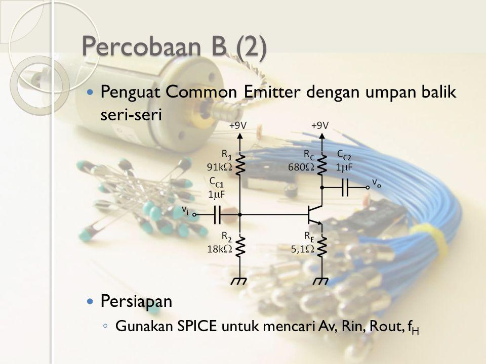 Percobaan B (2) Penguat Common Emitter dengan umpan balik seri-seri