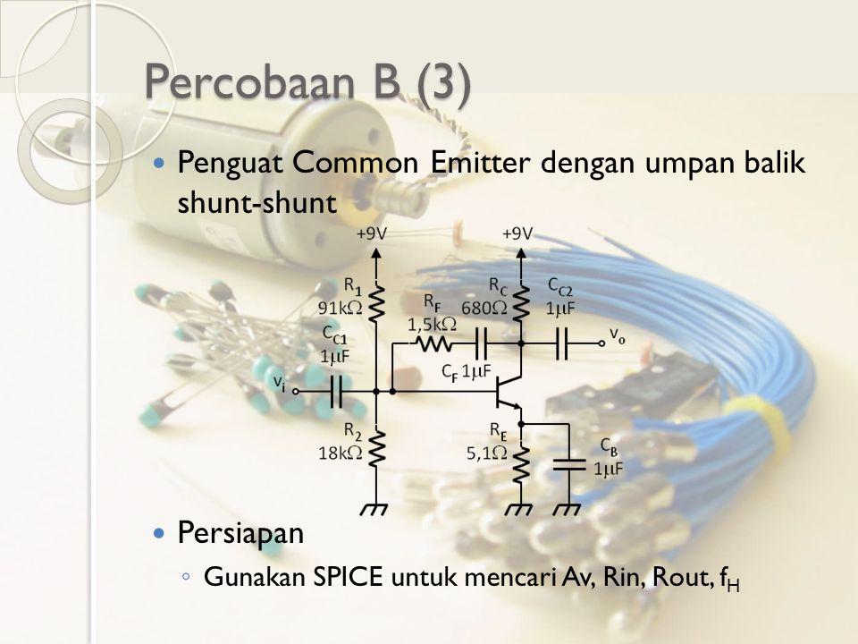 Percobaan B (3) Penguat Common Emitter dengan umpan balik shunt-shunt