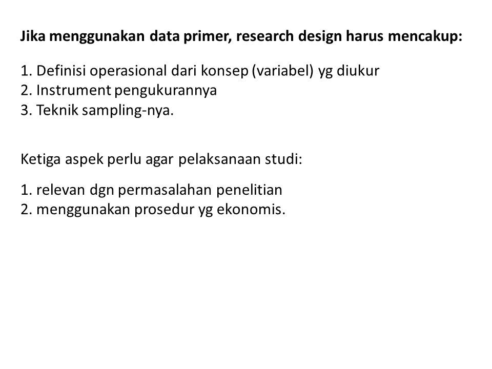 Jika menggunakan data primer, research design harus mencakup: