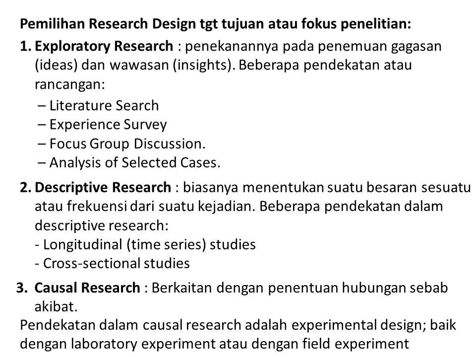Pemilihan Research Design tgt tujuan atau fokus penelitian: