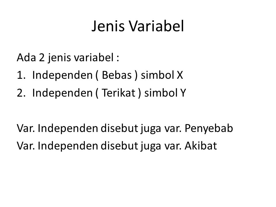 Jenis Variabel Ada 2 jenis variabel : Independen ( Bebas ) simbol X