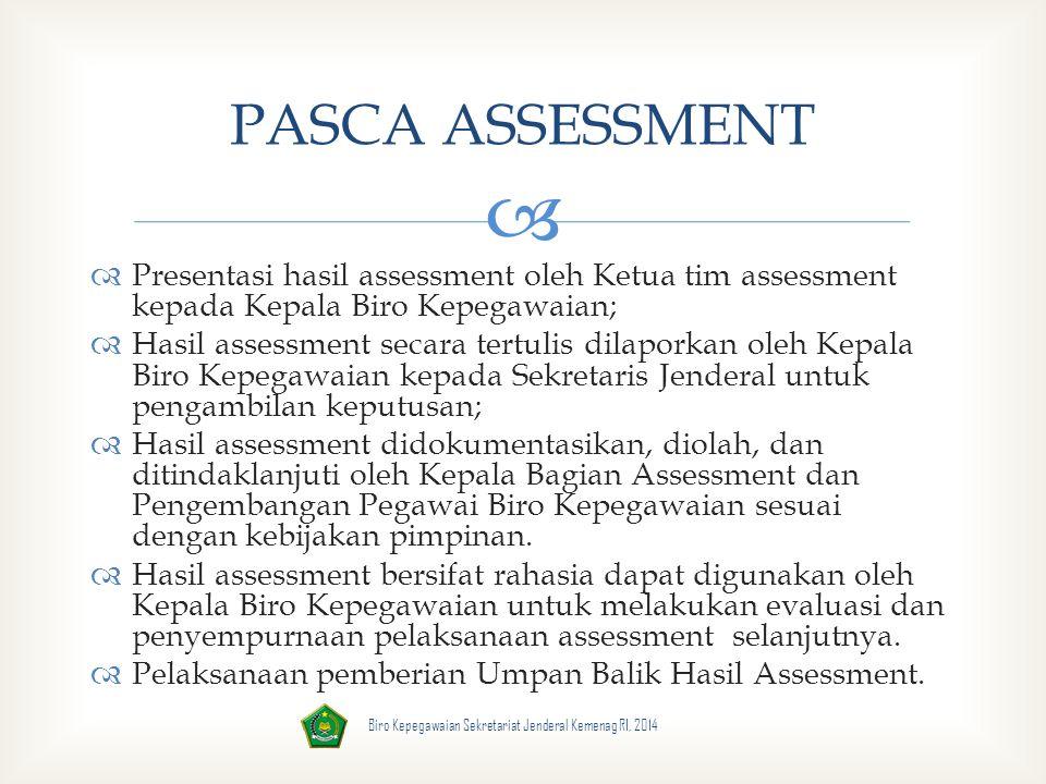 PASCA ASSESSMENT Presentasi hasil assessment oleh Ketua tim assessment kepada Kepala Biro Kepegawaian;