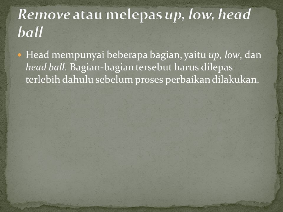 Remove atau melepas up, low, head ball