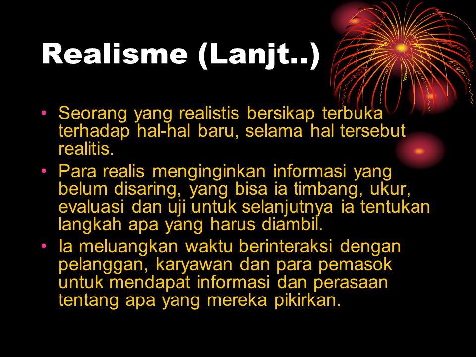 Realisme (Lanjt..) Seorang yang realistis bersikap terbuka terhadap hal-hal baru, selama hal tersebut realitis.