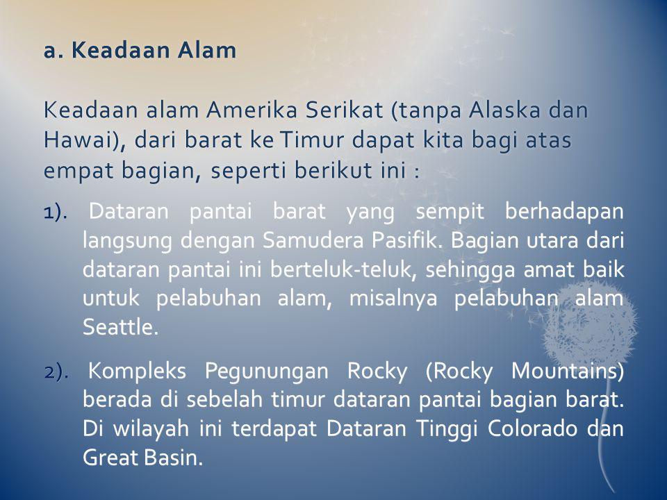 a. Keadaan Alam Keadaan alam Amerika Serikat (tanpa Alaska dan Hawai), dari barat ke Timur dapat kita bagi atas empat bagian, seperti berikut ini :