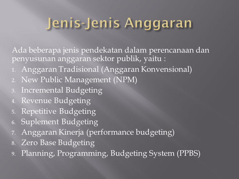 Jenis-Jenis Anggaran Ada beberapa jenis pendekatan dalam perencanaan dan penyusunan anggaran sektor publik, yaitu :