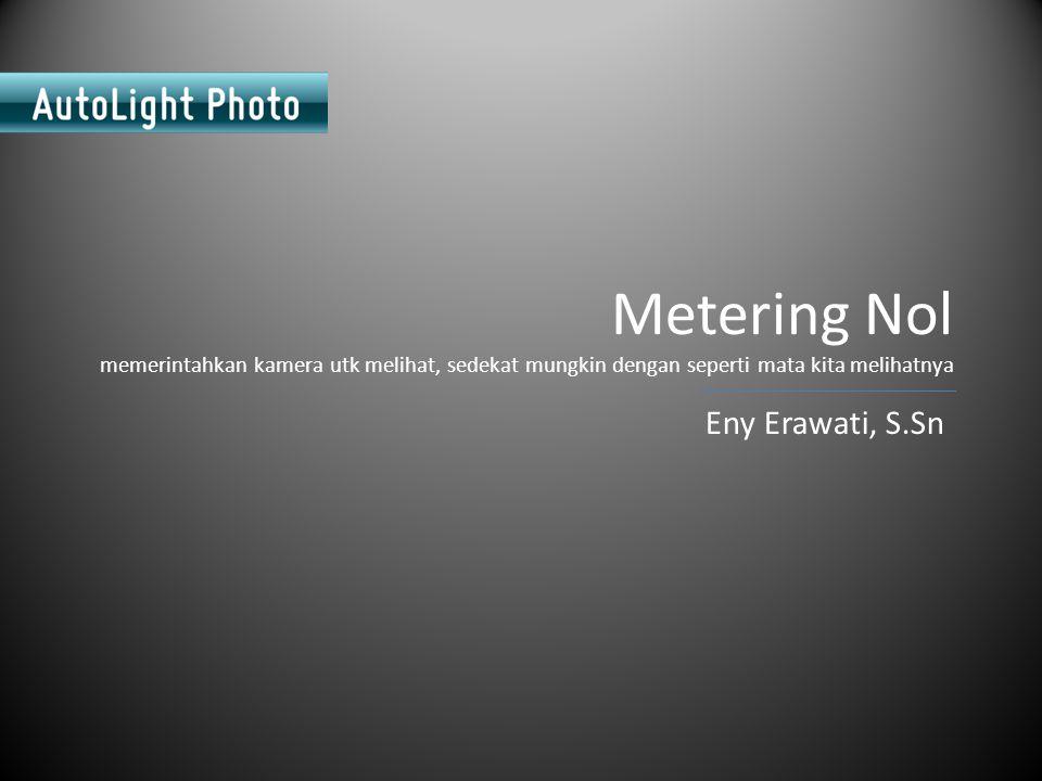 Metering Nol memerintahkan kamera utk melihat, sedekat mungkin dengan seperti mata kita melihatnya