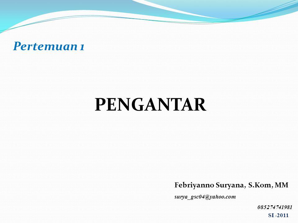 PENGANTAR Pertemuan 1 Febriyanno Suryana, S.Kom, MM