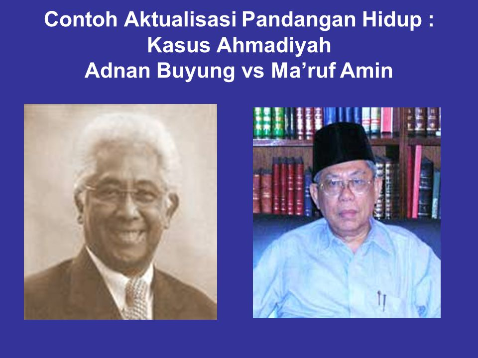 Contoh Aktualisasi Pandangan Hidup : Kasus Ahmadiyah Adnan Buyung vs Ma'ruf Amin