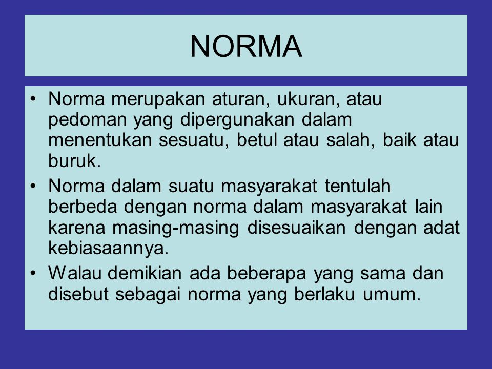 NORMA Norma merupakan aturan, ukuran, atau pedoman yang dipergunakan dalam menentukan sesuatu, betul atau salah, baik atau buruk.