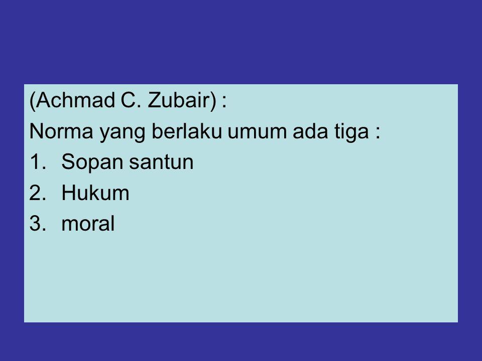 (Achmad C. Zubair) : Norma yang berlaku umum ada tiga : Sopan santun Hukum moral