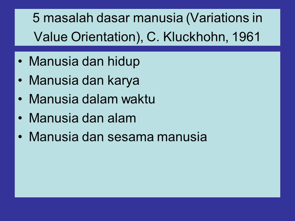 5 masalah dasar manusia (Variations in Value Orientation), C