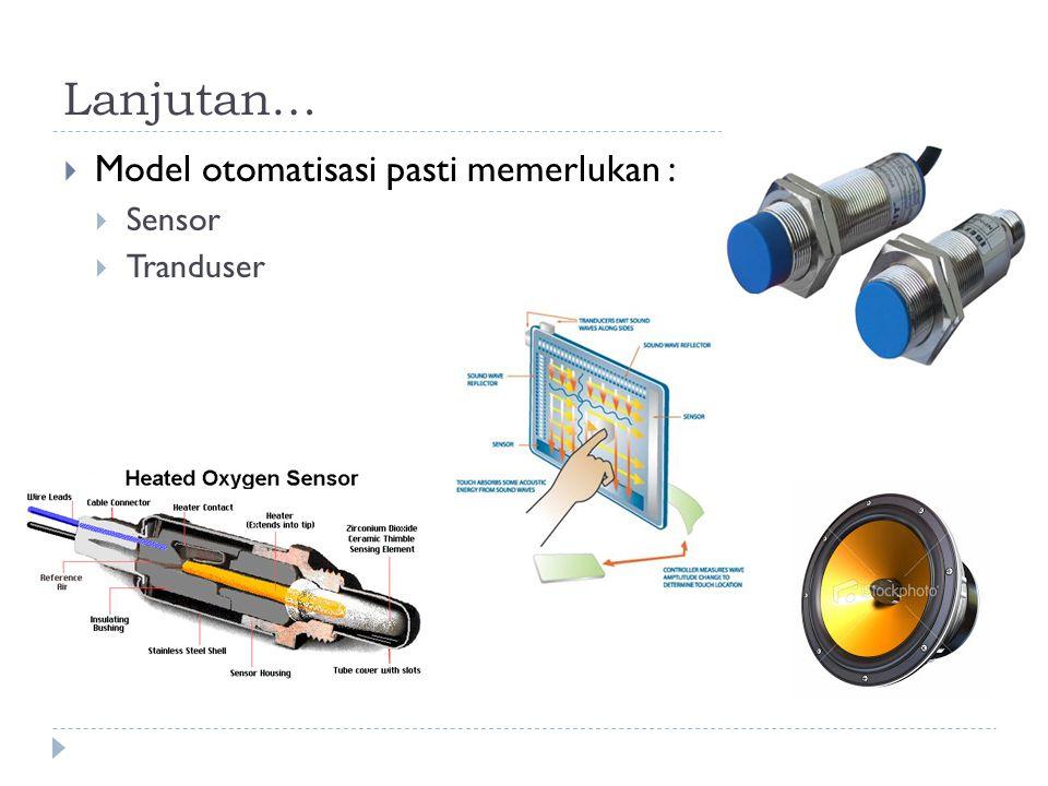 Lanjutan… Model otomatisasi pasti memerlukan : Sensor Tranduser