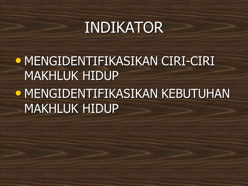 INDIKATOR MENGIDENTIFIKASIKAN CIRI-CIRI MAKHLUK HIDUP