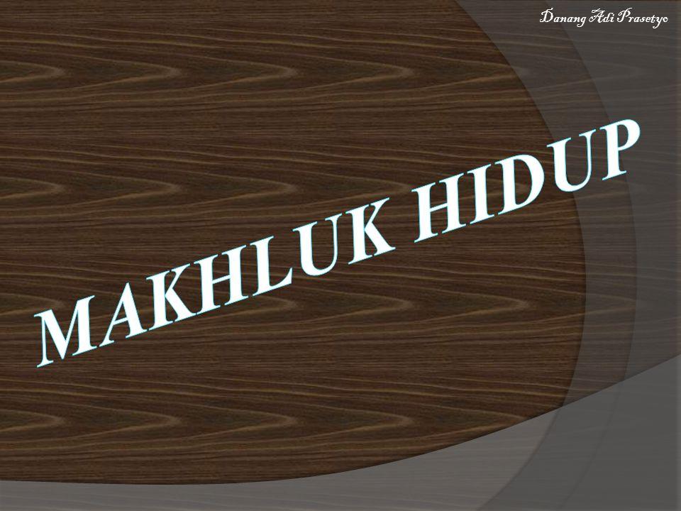 Danang Adi Prasetyo MAKHLUK HIDUP